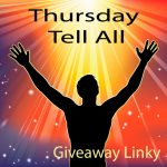 Giveaway Linky : Thursday Tell All : May 15, 2014