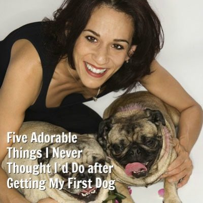 Five Adorable Things I Never Thought I'd Do after Getting My First Dog