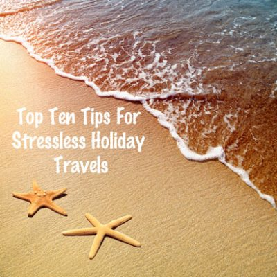 Top Ten Tips For Stressless Holiday Travels