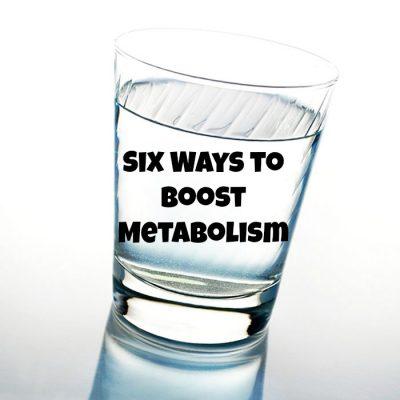 Six Ways to Boost Metabolism