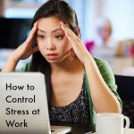 How to Control Stress at Work