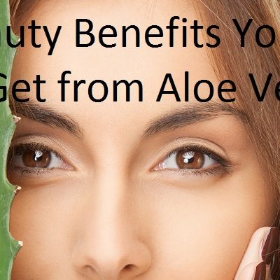 7 Beauty Benefits You Can Get from Aloe Vera
